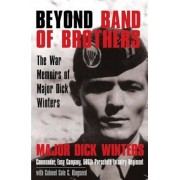 Beyond Band of Brothers: The War Memoirs of Major Dick Winters, Hardcover
