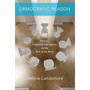 Democratic Reason: Politics, Collective Intelligence, and the Rule of the Many