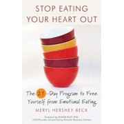Stop Eating Your Heart Out: The 21-Day Program to Free Yourself from Emotional Eating, Paperback/Meryl Hershey Beck