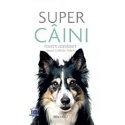 Super caini. Povesti adevarate despre curajul canin/Ben Holt