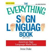 The Everything Sign Language Book: American Sign Language Made Easy, Paperback/Irene Duke