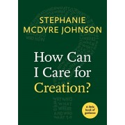 How Can I Care for Creation?: A Little Book of Guidance, Paperback/Stephanie McDyre Johnson