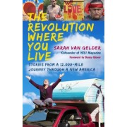 The Revolution Where You Live: Stories from a 12,000-Mile Journey Through a New America, Paperback