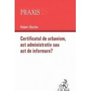 Certificatul de urbanism. Act administrativ sau act de informare - Robert Bischin