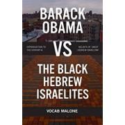 Barack Obama Vs the Black Hebrew Israelites: Introduction to the History & Beliefs of 1west Hebrew Israelism, Paperback/Vocab Malone