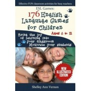 ESL Games: 176 English Language Games for Children: Make Your Teaching Easy and Fun, Paperback/Shelley Ann Vernon