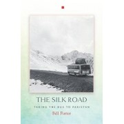 The Silk Road: Taking the Bus to Pakistan, Paperback/Bill Porter