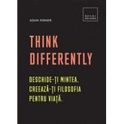 Think Differently: Deschide-ti mintea. Creeaza-ti filosofia pentru viata/Adam Ferner