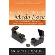 Refractometers Made Easy: The ''Right-Way'' Guide to Using Gem Identification Tools, Paperback/Antoinette Matlins