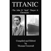 Titanic: The John B. Jack Thayer Chronicles, Paperback/Thomas Cornwall