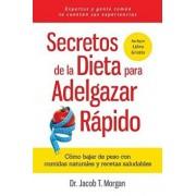 Secretos de la Dieta Para Adelgazar R'pido: C'mo Bajar de Peso Con Comidas Naturales y Recetas Saludables (Spanish), Paperback/Dr Jacob T. Morgan