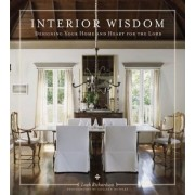 Interior Wisdom: Designing Your Heart and Home for the Lord, Hardcover