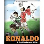 Ronaldo: A Boy Who Became a Star. Inspiring Children Book about Cristiano Ronaldo - One of the Best Soccer Players in History., Paperback/Steve Herman