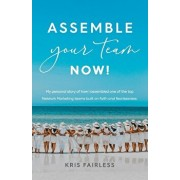 Assemble Your Team Now!: My personal story of how I assembled one of the top Network Marketing teams built on faith and fearlessness., Paperback/Kris Fairless
