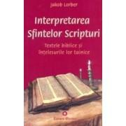 Interpretarea Sfintelor Scripturi. Textele biblice si intelesurile lor tainice.