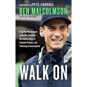 Walk on: From Pee Wee Dropout to the NFL Sidelines--My Unlikely Story of Football, Purpose, and Following an Amazing God, Paperback/Ben Malcolmson