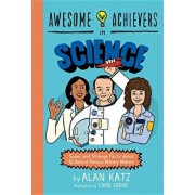 Awesome Achievers in Science: Super and Strange Facts about 12 Almost Famous History Makers, Paperback/Alan Katz