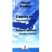 Vulturul albastru. L aquila blu - Ioan Barbu