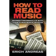 How to Read Music: Beginner Fundamentals of Music and How to Read Musical Notation, Paperback/Erich Andreas