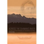 Across the Shaman's River: John Muir, the Tlingit Stronghold, and the Opening of the North, Paperback/Daniel Lee Henry