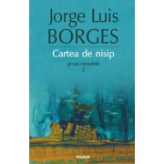 Cartea de nisip. Proza completa 2 - Editia 2015/Jorge Luis Borges