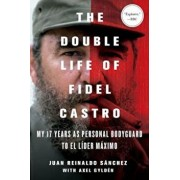 The Double Life of Fidel Castro: My 17 Years as Personal Bodyguard to El Lider Maximo, Paperback/Juan Reinaldo Sanchez