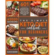 The Simple Keto Diet Cookbook For Beginners: 601 Ketogenic Diet Recipes That Will Help You Lose Weight Fast And Make Your Life Easier (#2020 New Recip, Paperback/Elena Baker