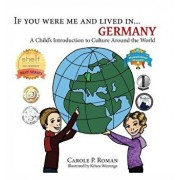 If You Were Me and Lived In... Germany: A Child's Introduction to Culture Around the World, Hardcover/Carole P. Roman