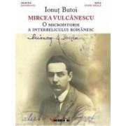 Mircea Vulcanescu. O microistorie a interbelicului romanesc - Ionut Butoi