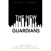 The New Guardians: Policing in America's Communities For the 21st Century, Paperback/Cedric L. Alexander
