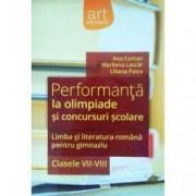 Performanta la olimpiade si concursuri scolare. Limba si literatura romana pentru gimnaziu. Clasele VII-VIII