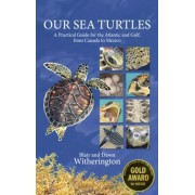 Our Sea Turtles: A Practical Guide for the Atlantic and Gulf, from Canada to Mexico, Paperback