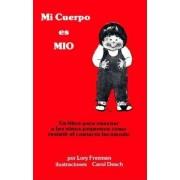 Mi Cuerpo Es Mio: Un Libro Para Ensenenar a Los Ninos Chicos Como Resistir El Contacto Incomodo, Paperback