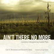 Ain't There No More: Louisiana's Disappearing Coastal Plain, Hardcover/Carl A. Brasseaux