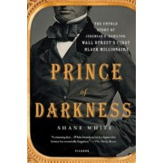 Prince of Darkness: The Untold Story of Jeremiah G. Hamilton, Wall Street's First Black Millionaire, Paperback