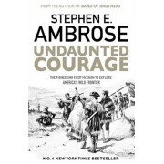 Undaunted Courage. The Pioneering First Mission to Explore America's Wild Frontier, Paperback/Stephen E. Ambrose