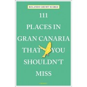 111 Places in Gran Canaria That You Shouldn't Miss, Paperback/Rolando N. Grumt Suarez