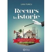 Recurs la Istorie. Un sfert de veac pe caluseii iarmarocului politic romanesc/Liviu Turcu