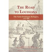 The Road to Louisiana: The Saint-Domingue Refugees 1792-1809, Paperback/Carl Brasseaux