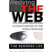 Weaving the Web: The Original Design and Ultimate Destiny of the World Wide Web, Paperback/Tim Berners-Lee