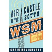 Air Castle of the South: WSM and the Making of Music City, Paperback/Craig Havighurst