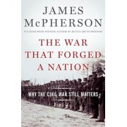 The War That Forged a Nation: Why the Civil War Still Matters, Hardcover