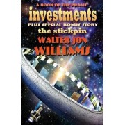 Investments Plus the Stickpin: A Book of the Praxis, Paperback/Walter Jon Williams