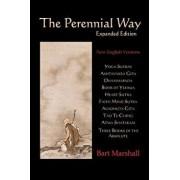 The Perennial Way: New English Versions of Yoga Sutras, Dhammapada, Heart Sutra, Ashtavakra Gita, Faith Mind Sutra, Tao Te Ching, and Mor, Paperback/Bart Marshall