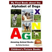 My First Book about the Alphabet of Dogs - Amazing Animal Books - Children's Picture Books, Paperback/John Davidson