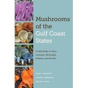 Mushrooms of the Gulf Coast States: A Field Guide to Texas, Louisiana, Mississippi, Alabama, and Florida, Paperback/Alan E. Bessette