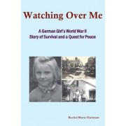 Watching Over Me: A World War II Story of Survival and a Quest for Peace, Paperback