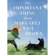 The Important Thing about Margaret Wise Brown, Hardcover/Mac Barnett