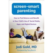 Screen-Smart Parenting: How to Find Balance and Benefit in Your Child's Use of Social Media, Apps, and Digital Devices, Paperback