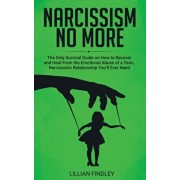 Narcissism No More: The Only Guide on How to Recover and Heal from the Emotional Abuse of a Toxic Narcissistic Relation You'll Ever Need, Paperback/Lillian Findley